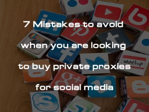7 mistakes to avoid when buying private proxies