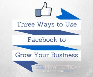 3 ways to use facebook private proxies to grow your business