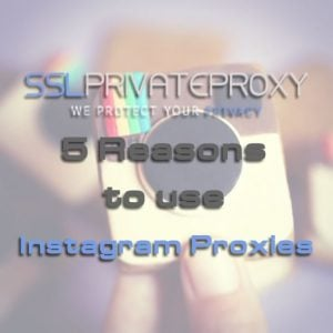 5 reasons why you should use instagram private proxies for building personas