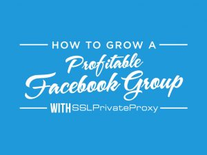 use facebook private proxies to grow a community group