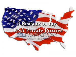 3 reasons to buy usa private proxies from sslprivateproxy