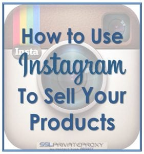 how to use instagram private proxies to sell single-products