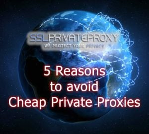 5 reasons to avoid cheap private proxies | SSLPrivateProxy.com