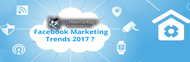 marketing trends facebook proxies sslprivateproxy