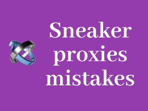 5-Sneaker-proxies-mistakes-that-cost-you-money