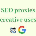5 creative uses of SEO proxies