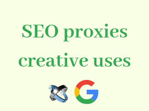 5-creative-uses-of-SEO-proxies