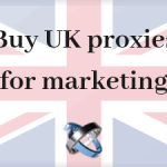 5 reasons to buy UK proxies for marketing