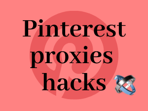 7-Hacks-for-using-Pinterest-proxies-profitably