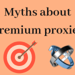 7 Myths uncovered about premium proxies