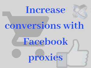 Facebook-proxies-increase-conversion