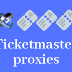 How to buy Ticketmaster proxies the wise way