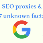 SEO proxies and 7 unknown facts