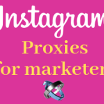 What marketers must know about Instagram proxies